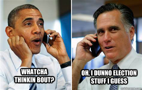 whatcha thinkin bout oh i dunno election stuff i guess