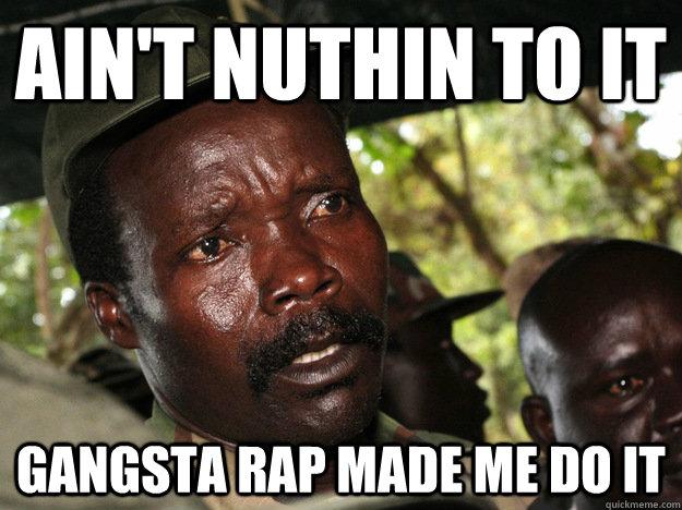 66ba26d0916f66d816dfaf00a355e097dd607190bd43642d42cdfd2fa39eb0b6 ain't nuthin to it gangsta rap made me do it kony lra quickmeme