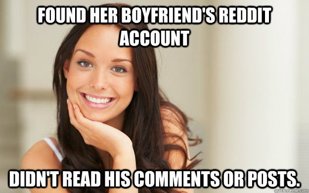 Found her boyfriend's Reddit account Didn't read his comments or posts.  - Found her boyfriend's Reddit account Didn't read his comments or posts.   Good Girl Gina