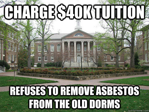 Charge $40k tuition refuses to remove asbestos from the old dorms - Charge $40k tuition refuses to remove asbestos from the old dorms  Scumbag University