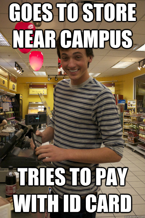 Goes to store near campus Tries to pay with ID card