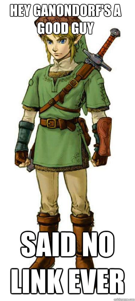 Hey ganondorf's a good guy said no link ever  Scumbag Link