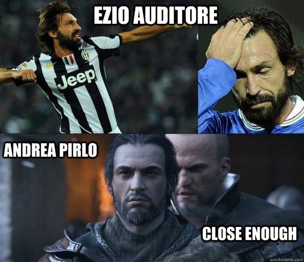 ezio auditore Andrea pirlo Close enough