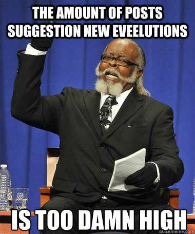 The amount of posts suggestion new eveelutions Is too damn high