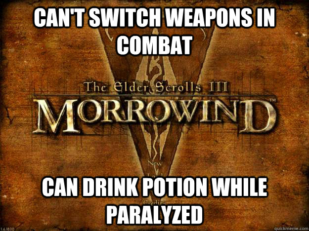 can't switch weapons in combat can drink potion while paralyzed - can't switch weapons in combat can drink potion while paralyzed  Morrowind Logic