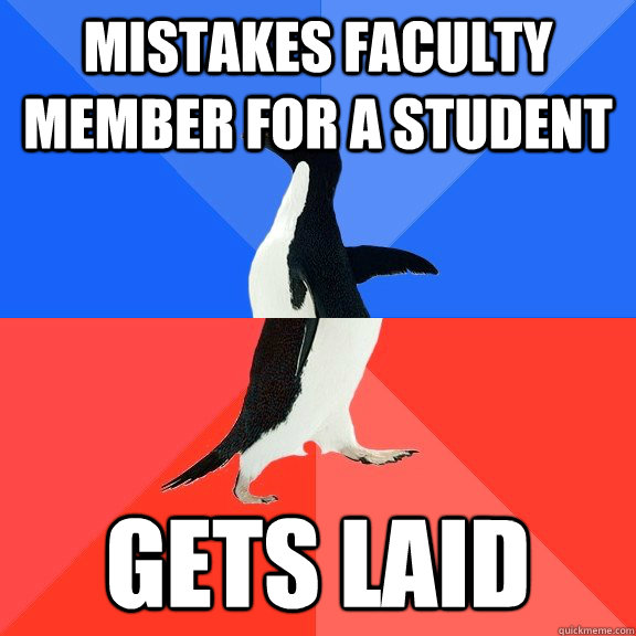 Mistakes faculty member for a student gets laid - Mistakes faculty member for a student gets laid  Socially Awkward Awesome Penguin