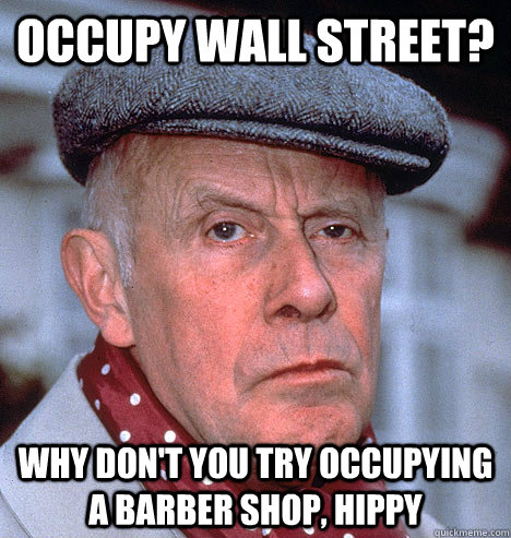 Occupy Wall Street? why don't you try occupying a barber shop, hippy