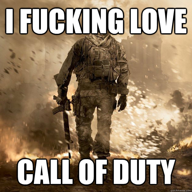 I fucking love Call of Duty - I fucking love Call of Duty  Call of Duty Logic