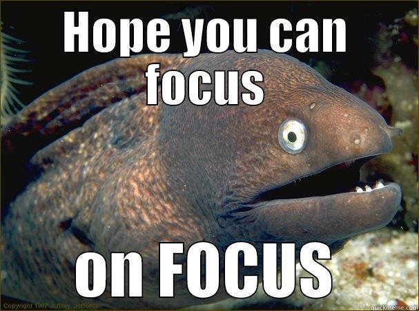 hope you can focus on focus - quickmeme