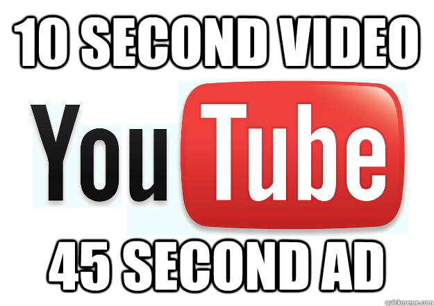 10 second video 45 second Ad - 10 second video 45 second Ad  Scumbag Youtube