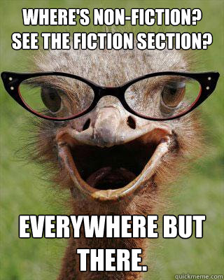 Where's non-fiction? See the fiction section? Everywhere but there. - Where's non-fiction? See the fiction section? Everywhere but there.  Judgmental Bookseller Ostrich