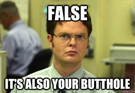 False It's also your butthole