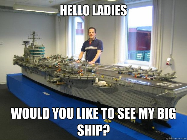 Hello Ladies Would you like to see my big ship?
