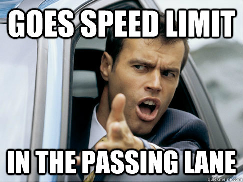 goes speed limit in the passing lane - goes speed limit in the passing lane  Asshole driver