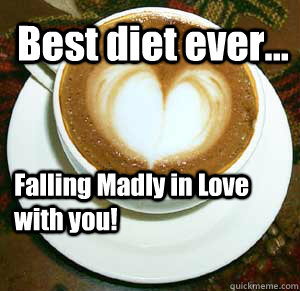 66f87829902f960afb38997597532589a57678e659992b1edfb968554418058d best diet ever falling madly in love with you! bitches love