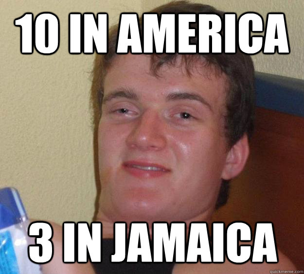 10 in America 3 in Jamaica - 10 in America 3 in Jamaica  10 Guy