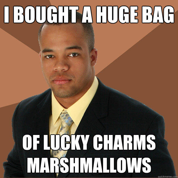 I bought a huge bag of Lucky Charms Marshmallows - I bought a huge bag of Lucky Charms Marshmallows  Successful Black Man