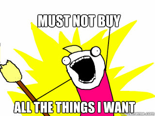 Must not buy All the things I want - Must not buy All the things I want  All The Things