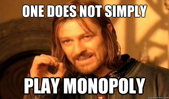 One Does Not Simply Play monopoly - One Does Not Simply Play monopoly  Boromir