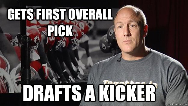 Gets first overall pick drafts a kicker - Gets first overall pick drafts a kicker  Pioli logic