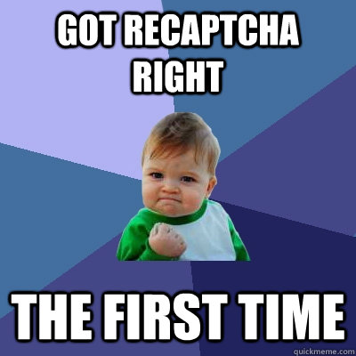 Got reCAPTCHA right the first time  Success Kid
