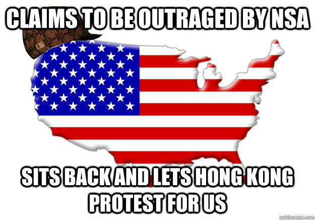 Claims to be outraged by NSA Sits back and lets Hong Kong protest for us - Claims to be outraged by NSA Sits back and lets Hong Kong protest for us  Scumbag america