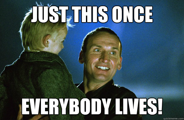 Just this once Everybody lives! - Just this once Everybody lives!  9th Doctor