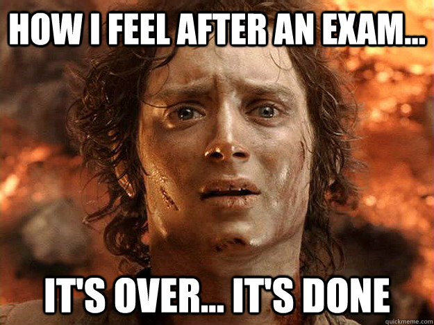 how i feel after an exam... it's over... it's done - how i feel after an exam... it's over... it's done  frodo
