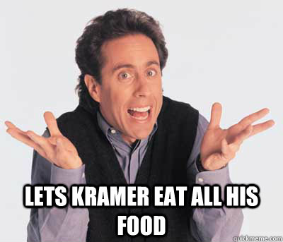 Lets Kramer eat all his food  Good Guy Jerry Seinfeld