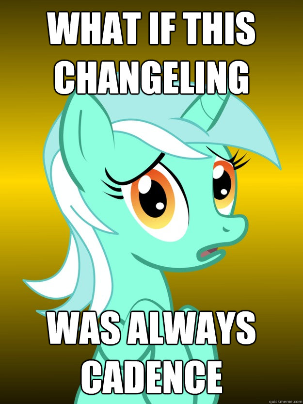 What IF THIS Changeling WAS ALWAYS CADENCE  Conspiracy Lyra - Template