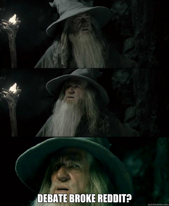 debate broke reddit?  -  debate broke reddit?   Confused Gandalf