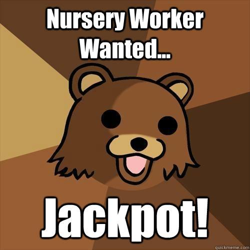 Nursery Worker Wanted... Jackpot! - Nursery Worker Wanted... Jackpot!  Pedobear