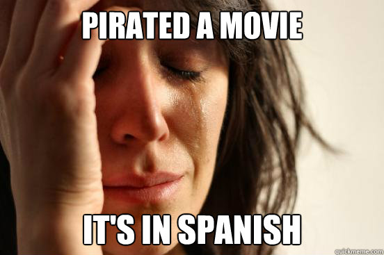 pirated a movie it's in Spanish - pirated a movie it's in Spanish  First World Problems