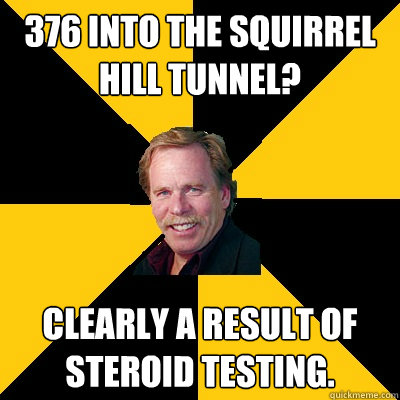 376 into the squirrel hill tunnel? Clearly a result of steroid testing. - 376 into the squirrel hill tunnel? Clearly a result of steroid testing.  John Steigerwald