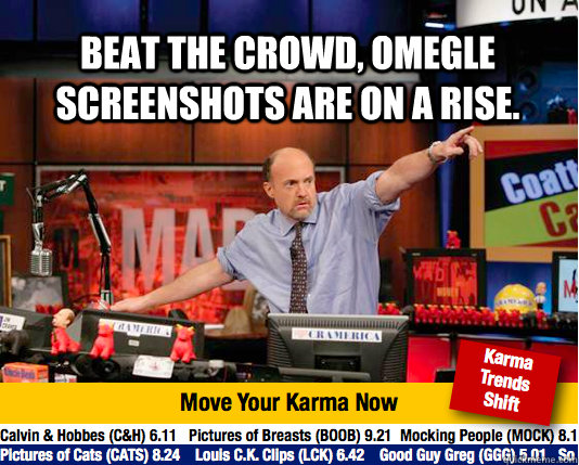 Beat the crowd, omegle screenshots are on a rise.  - Beat the crowd, omegle screenshots are on a rise.   Mad Karma with Jim Cramer