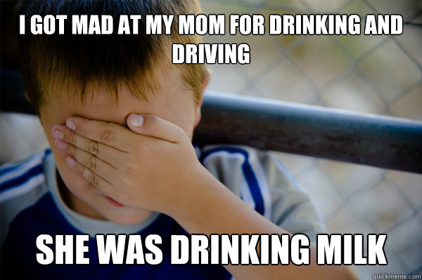I got mad at my mom for drinking and driving she was drinking milk - I got mad at my mom for drinking and driving she was drinking milk  Misc