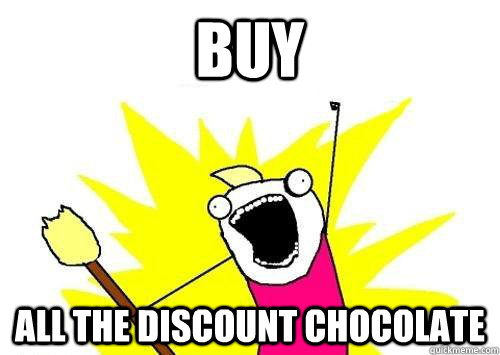 BUY ALL THE DISCOUNT CHOCOLATE - BUY ALL THE DISCOUNT CHOCOLATE  x all the y