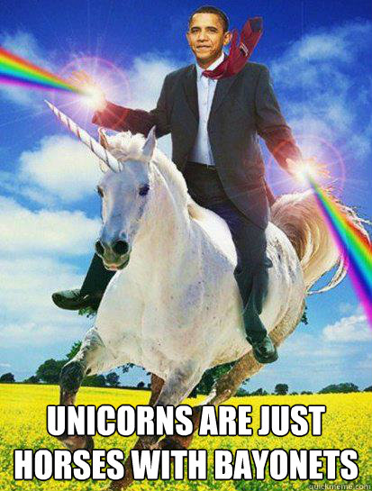Unicorns are just horses with bayonets  - Unicorns are just horses with bayonets   Obama rainbow unicorn