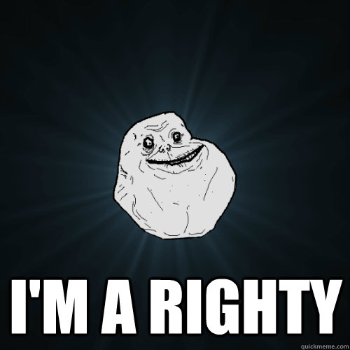 I'm a righty - I'm a righty  Forever Alone