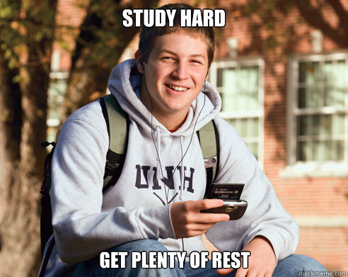 study hard get plenty of rest - study hard get plenty of rest  College Freshman