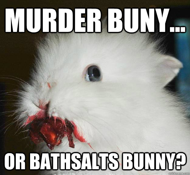murder buny... or bathsalts bunny?