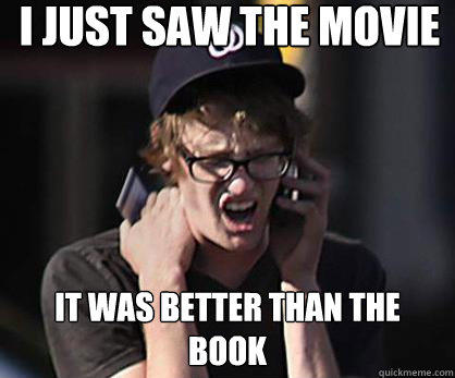 I just saw the movie It was better than the book - I just saw the movie It was better than the book  Sad Hipster