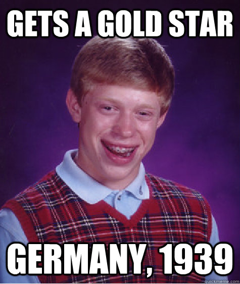 Gets a gold star Germany, 1939 - Gets a gold star Germany, 1939  Badluckbrian