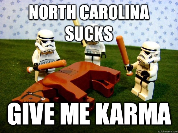 North carolina sucks give me karma - North carolina sucks give me karma  Dead Horse