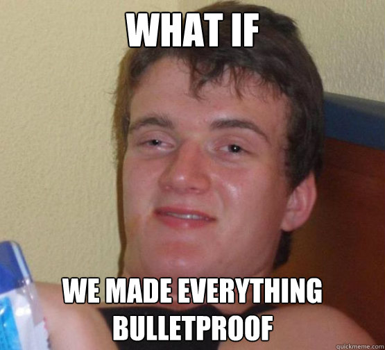 WHAT IF  WE MADE EVERYTHING BULLETPROOF - WHAT IF  WE MADE EVERYTHING BULLETPROOF  Stoner Stanley