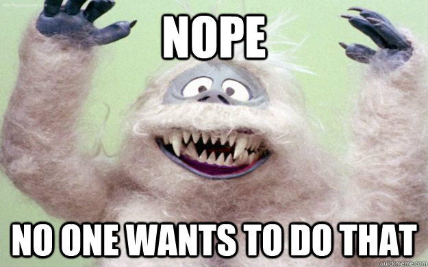 NOPE NO ONE WANTS TO DO THAT - NOPE NO ONE WANTS TO DO THAT  Sweetly Retarded Abominable Snowman