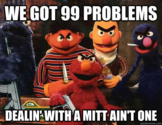 we got 99 problems dealin' with a mitt ain't one - we got 99 problems dealin' with a mitt ain't one  Tough Sesame Street