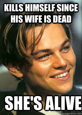 Kills himself since his wife is dead she's alive - Kills himself since his wife is dead she's alive  Bad Luck Leonardo Dicaprio