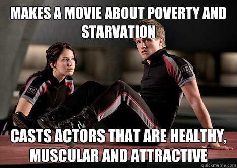 makes a movie about poverty and starvation casts actors that are healthy, muscular and attractive  - makes a movie about poverty and starvation casts actors that are healthy, muscular and attractive   Misc