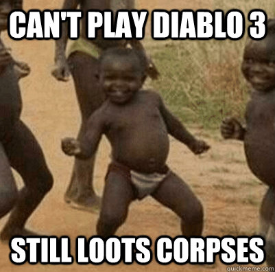 Can't play diablo 3 Still loots corpses
